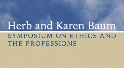 Herb and Karen Baum Symposium on Ethics and the Professions
